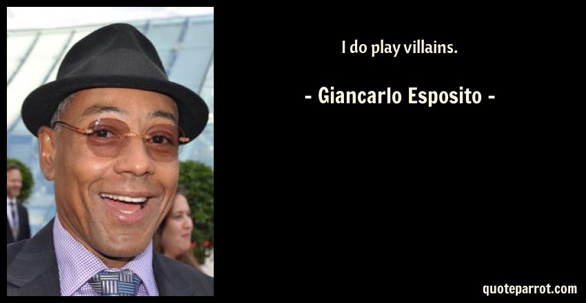 Giancarlo Esposito Quote: I do play villains.