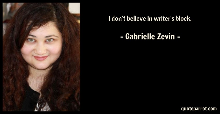 Gabrielle Zevin Quote: I don't believe in writer's block.