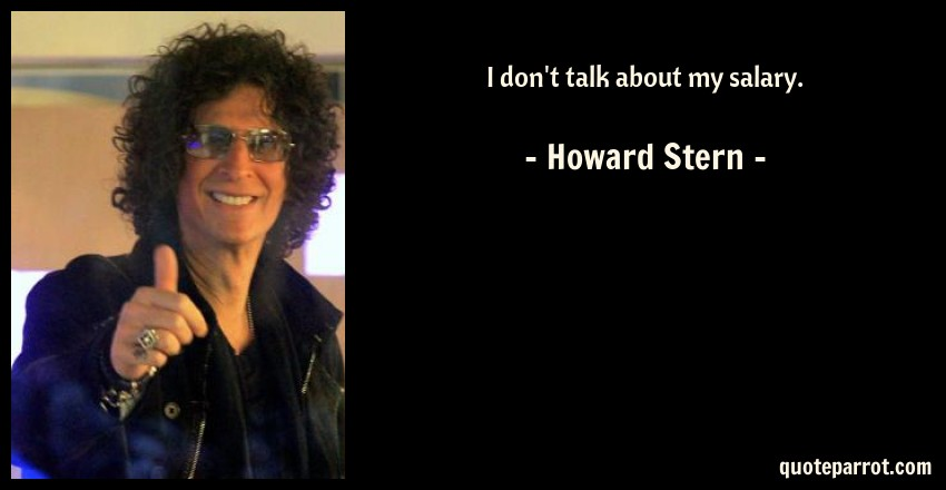 Howard Stern Quote: I don't talk about my salary.