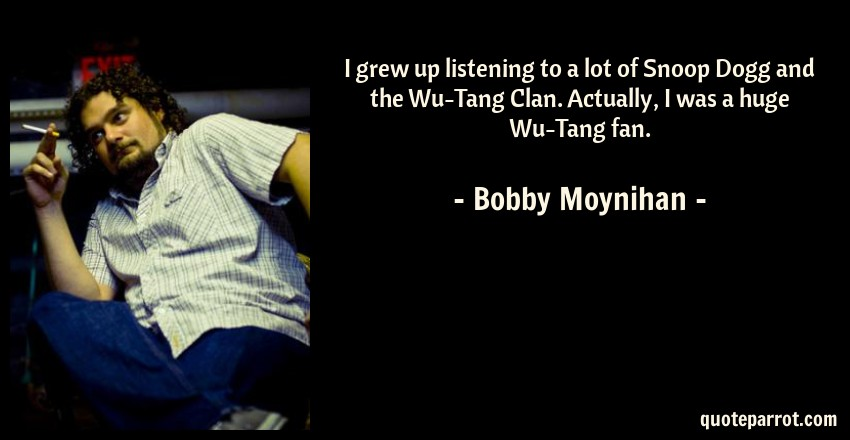 I grew up listening to a lot of Snoop Dogg and the Wu-T ...