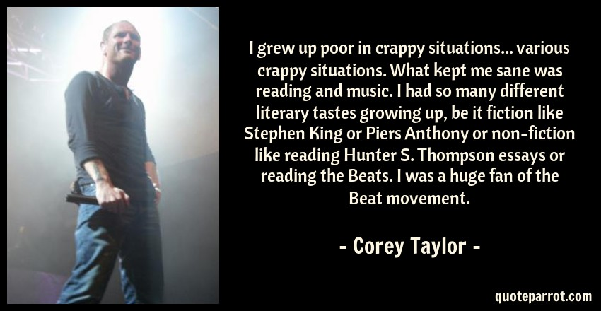 i grew up poor in crappy situations various crappy s by  corey taylor quote i grew up poor in crappy situations various crappy