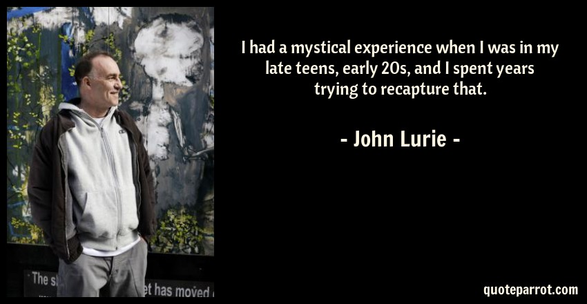 i had a mystical experience when i was in my late teens by john