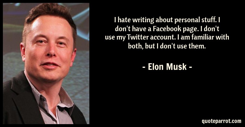 Elon Musk Quote: I hate writing about personal stuff. I don't have a Facebook page. I don't use my Twitter account. I am familiar with both, but I don't use them.