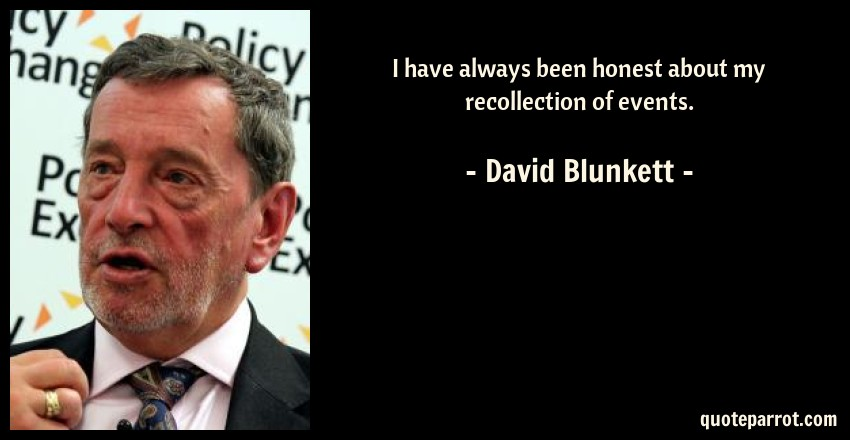 David Blunkett Quote: I have always been honest about my recollection of events.