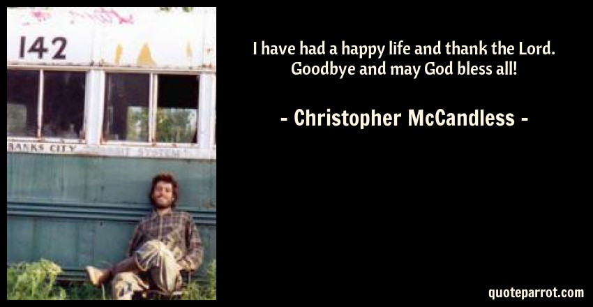 the life and works of chris mccandless Chris mccandless journey of into the wild,  works for 2 months at mc donalds have no where to live so he live in an rv  what chris mccandless learned.