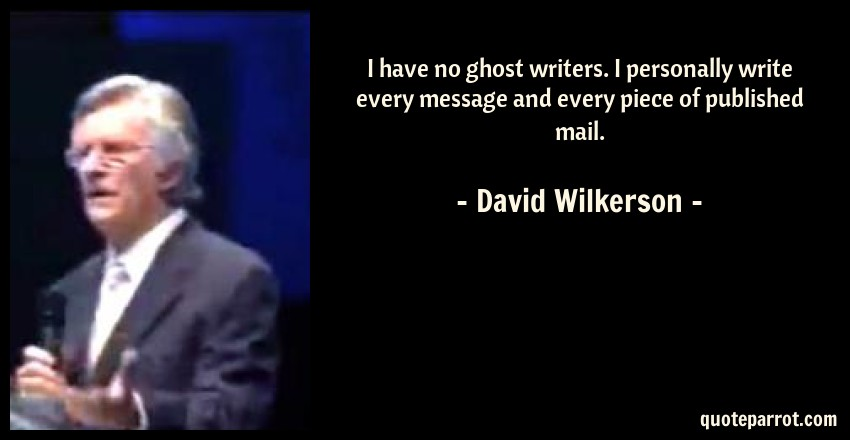 David Wilkerson Quote: I have no ghost writers. I personally write every message and every piece of published mail.