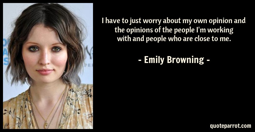 b5b09098ff I have to just worry about my own opinion and the opini... by Emily ...