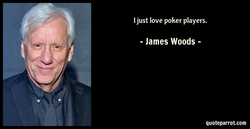 James Woods Quote: I just love poker players.