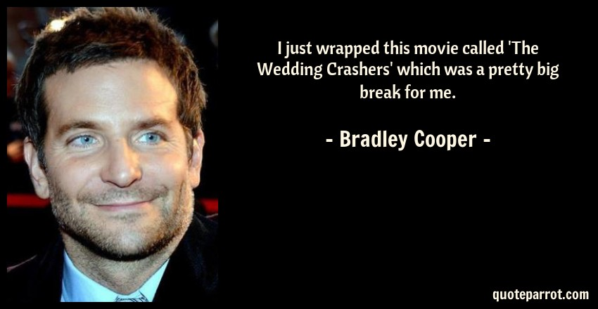 Bradley Cooper Wedding Crashers.I Just Wrapped This Movie Called The Wedding Crashers