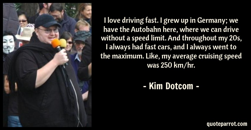 I Love Driving Fast I Grew Up In Germany We Have The By Kim - We drive fast cars