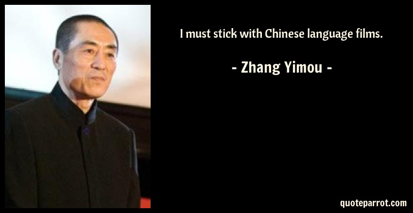 Zhang Yimou Quote: I must stick with Chinese language films.