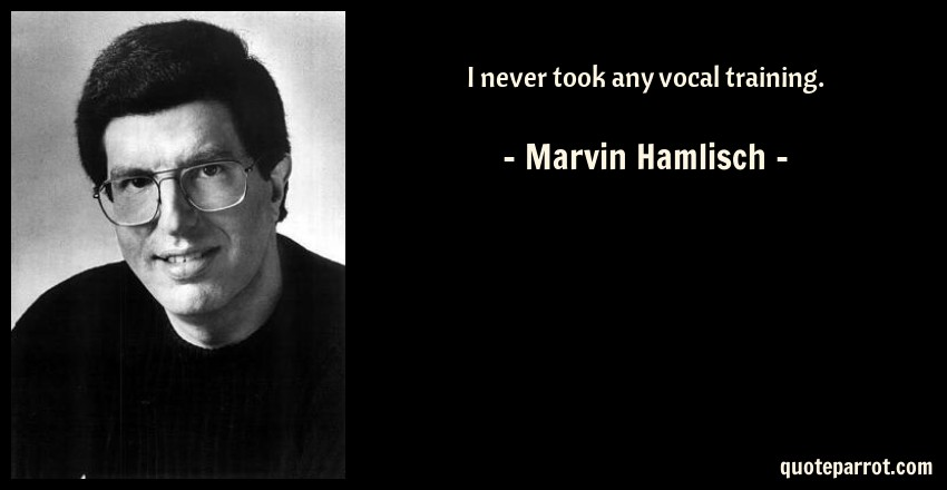 Marvin Hamlisch Quote: I never took any vocal training.