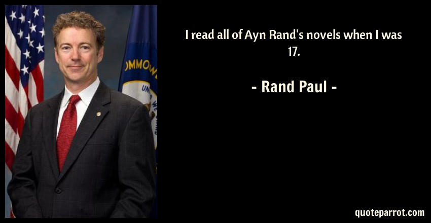 Rand Paul Quote: I read all of Ayn Rand's novels when I was 17.
