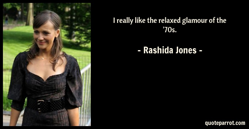 Rashida Jones Quote: I really like the relaxed glamour of the '70s.