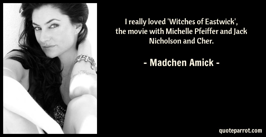 I Really Loved Witches Of Eastwick The Movie With Mi By Madchen Amick Quoteparrot