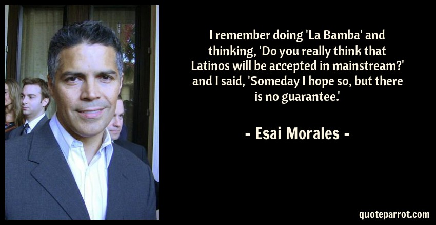 I Remember Doing La Bamba And Thinking Do You Reall By Esai