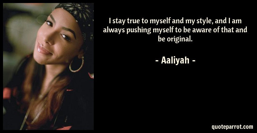 I stay true to myself and my style, and I am always pus ...
