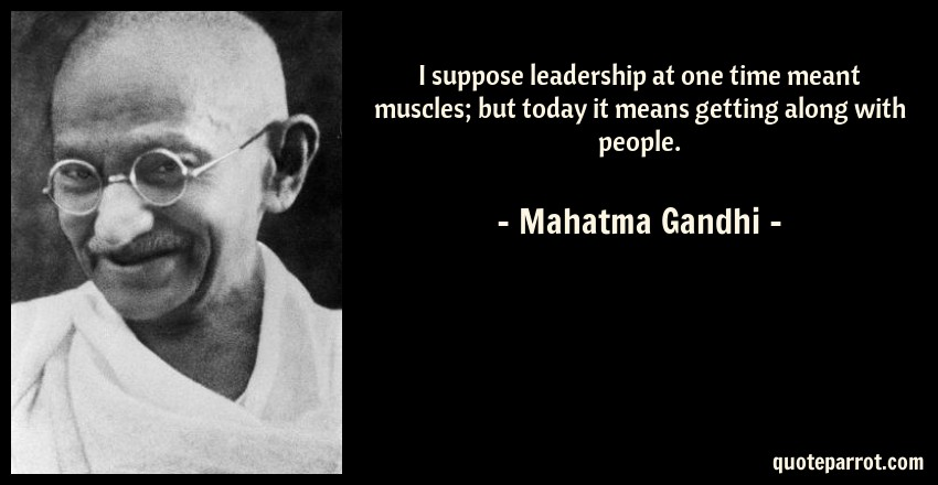 the admirable qualities of mahatma gandhi as a leader It's clear that the role and expectations of leadership are changing—and with them the qualities needed to be a leader  mahatma gandhi nelson mandela.