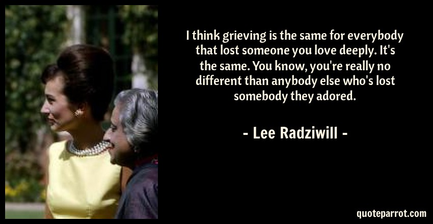 I Think Grieving Is The Same For Everybody That Lost So
