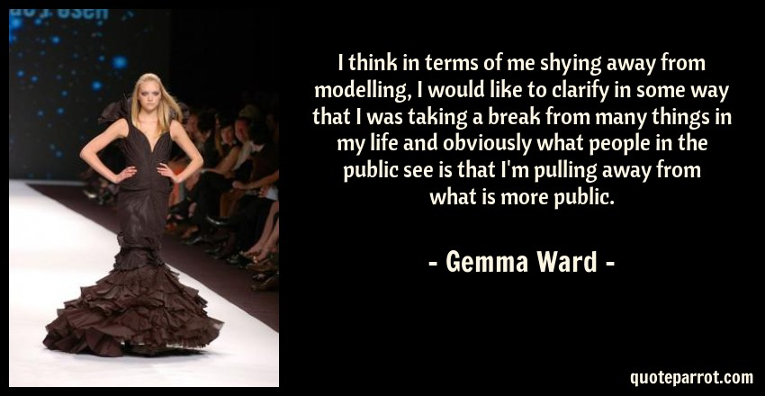 I think in terms of me shying away from modelling, I wo    by Gemma