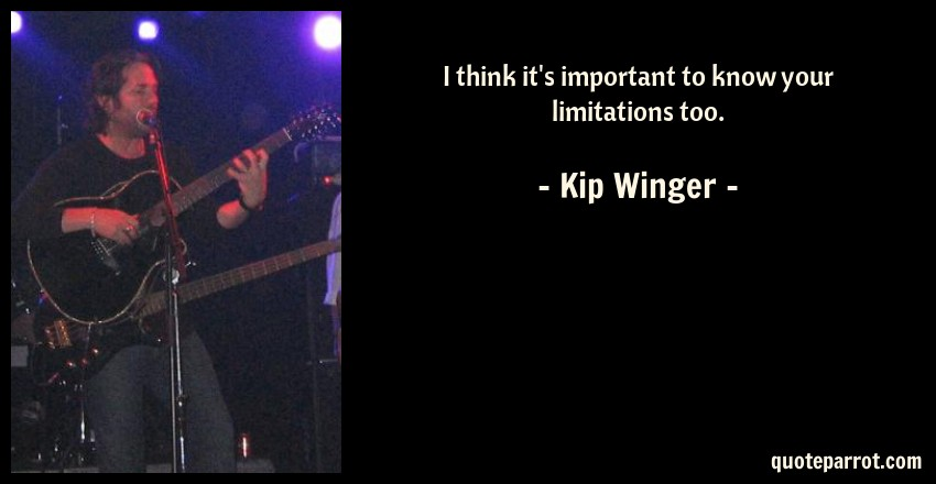 Kip Winger Quote: I think it's important to know your limitations too.