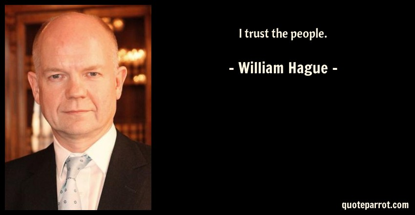 William Hague Quote: I trust the people.