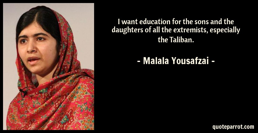Malala Yousafzai Quote: I want education for the sons and the daughters of all the extremists, especially the Taliban.