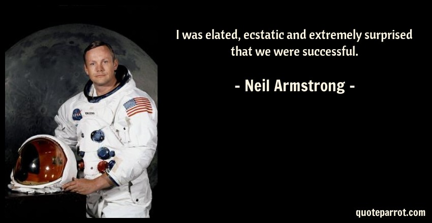 Neil Armstrong Quote: I was elated, ecstatic and extremely surprised that we were successful.