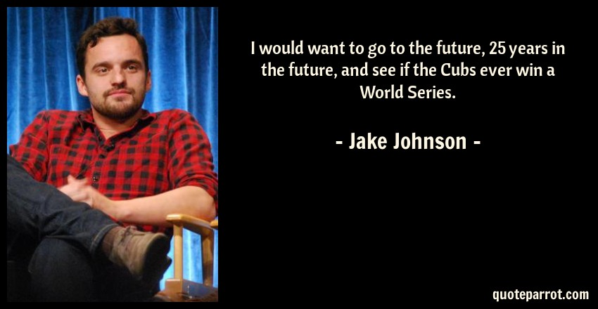 I Would Want To Go To The Future 25 Years In The Futur By Jake