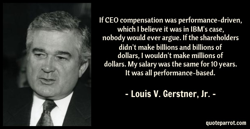 If CEO compensation was performance-driven, which I bel
