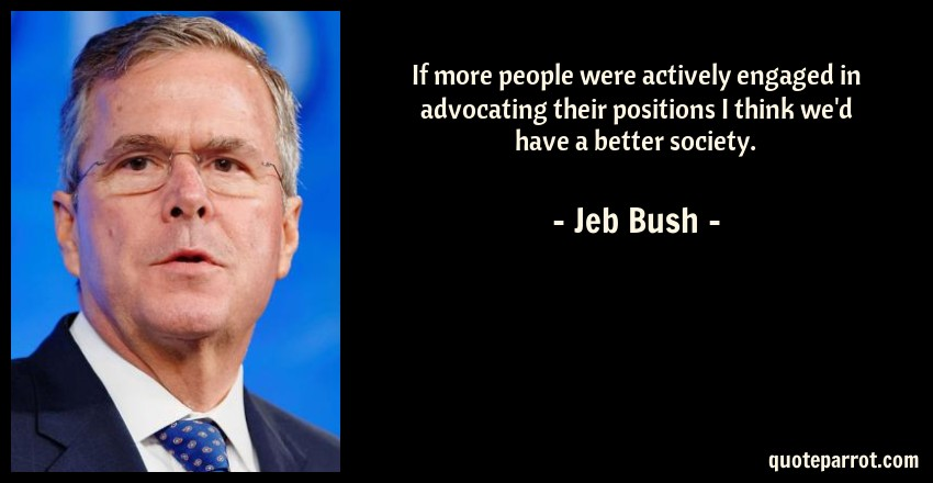 If More People Were Actively Engaged In Advocating Thei By Jeb Beauteous Jeb Bush Quotes