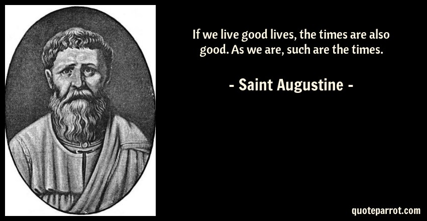 the life and times of saint augustine Teaching of st augustine of hippo from the time of augustine harnack, more than any other critic, admires and describes augustine's influence over all the life of christian people if thomas aquinas is the doctor of the schools.