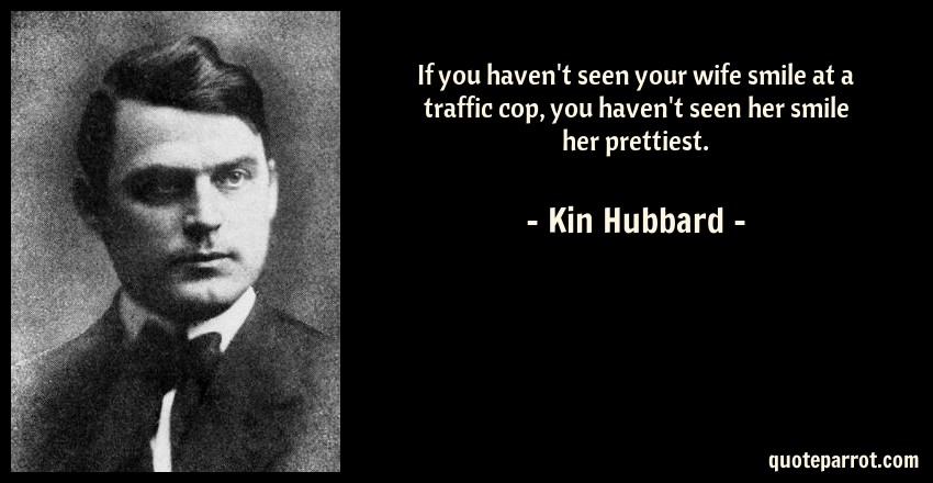If you haven\'t seen your wife smile at a traffic cop, y ...