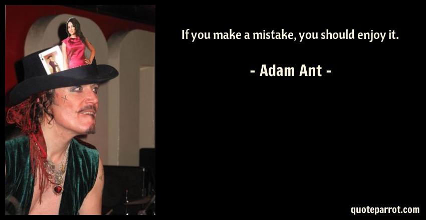 Adam Ant Quote If You Make A Mistake Should Enjoy It