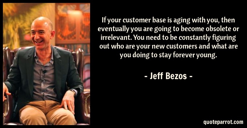 If Your Customer Base Is Aging With You Then Eventuall By Jeff