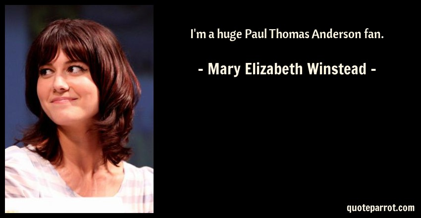 Mary Elizabeth Winstead Quote: I'm a huge Paul Thomas Anderson fan.
