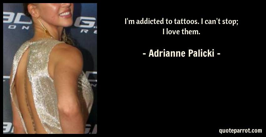 i m addicted to tattoos i can t stop i love them by adrianne
