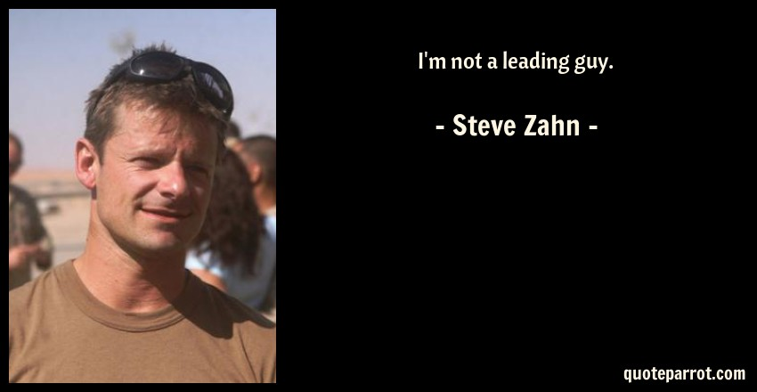 Steve Zahn Quote: I'm not a leading guy.