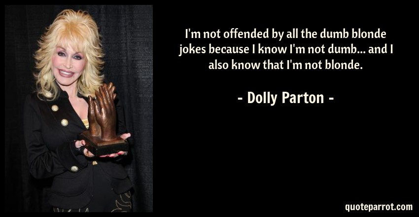 Image of: Author Biography Quoteparrot Im Not Offended By All The Dumb Blonde Jokes Because I By Dolly