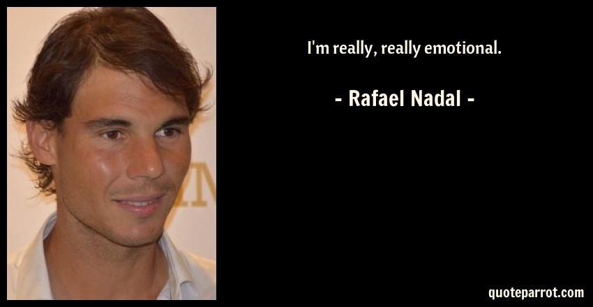 Rafael Nadal Quote: I'm really, really emotional.