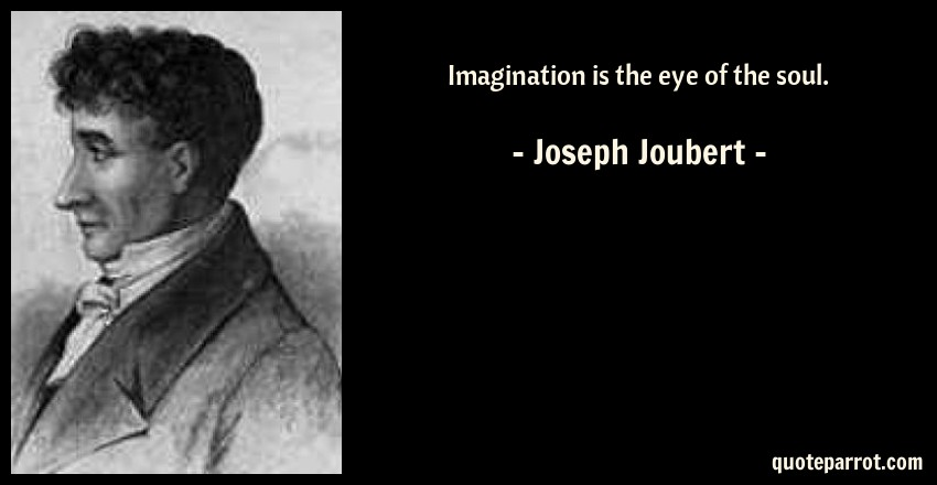 Joseph Joubert Quote: Imagination is the eye of the soul.