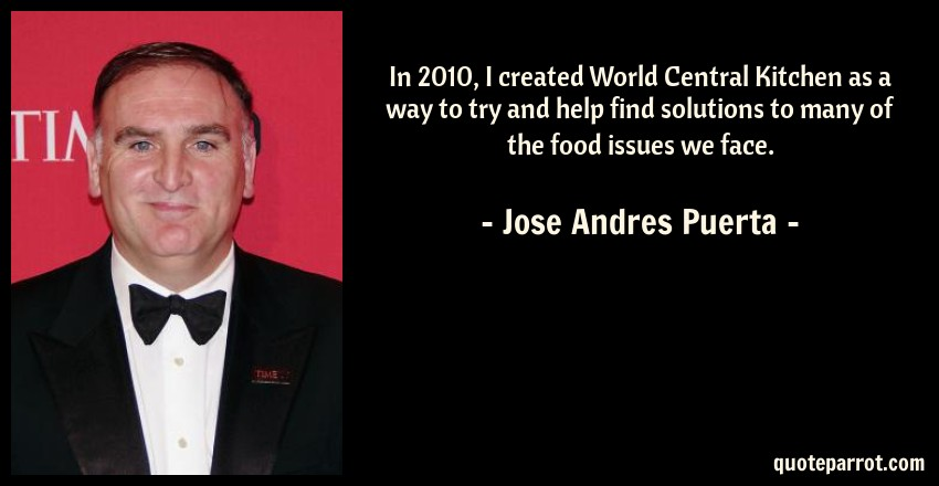 In 2010, I created World Central Kitchen as a way to tr... by Jose ...