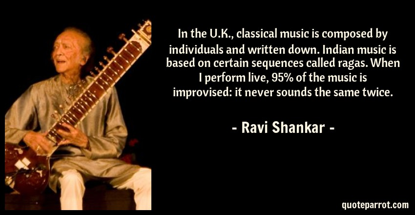 In the U K , classical music is composed by individuals    by Ravi