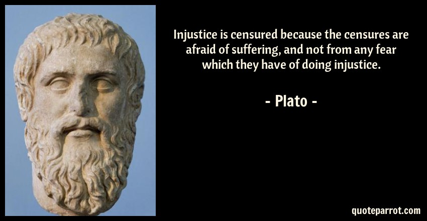 Injustice is censured because the censures are afraid o ...