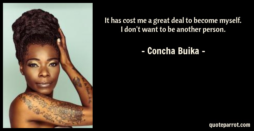 Concha Buika Quote: It has cost me a great deal to become myself. I don't want to be another person.