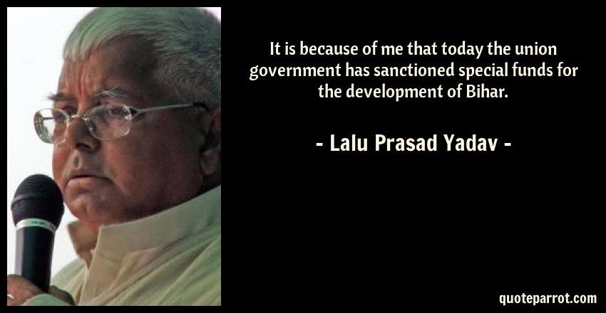 Lalu Prasad Yadav Quote: It is because of me that today the union government has sanctioned special funds for the development of Bihar.