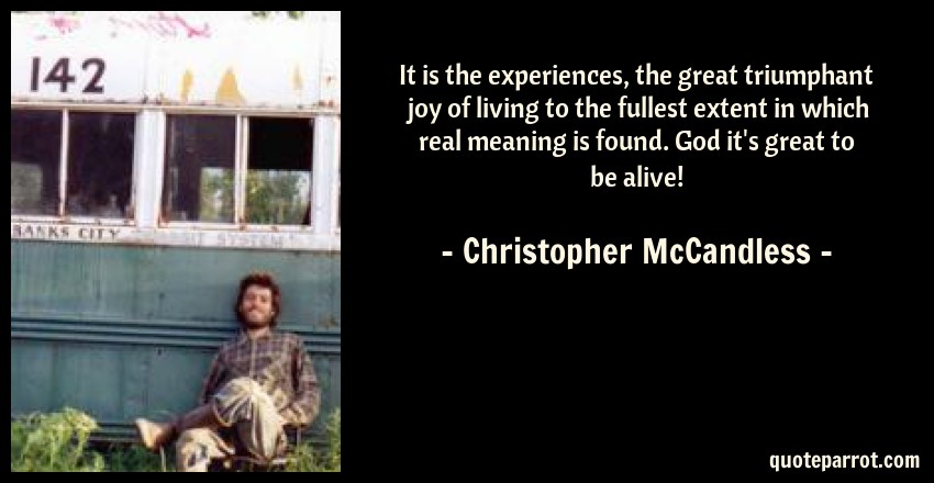 Chris Mccandless Quotes Awesome It Is The Experiences The Great Triumphant Joy Of Livi By