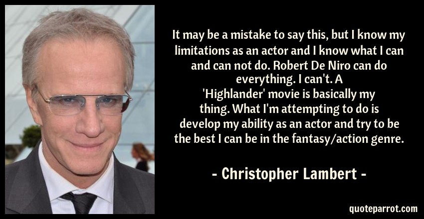 Highlander Quotes Best It May Be A Mistake To Say This But I Know My Limitati