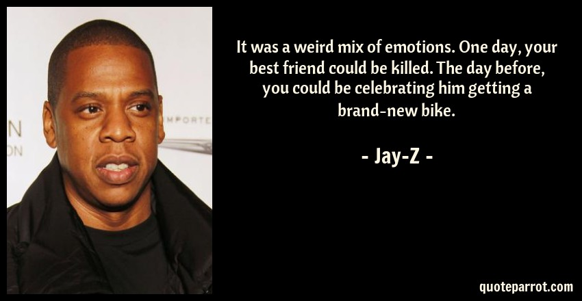 It Was A Weird Mix Of Emotions One Day Your Best Frie By Jay Z Quoteparrot