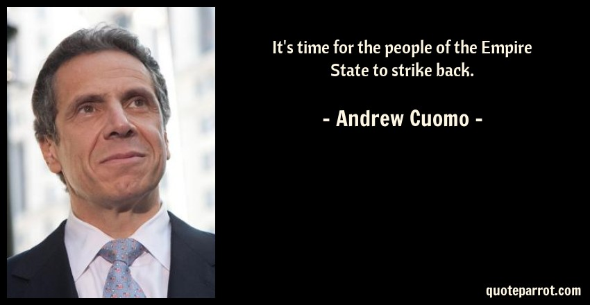 Andrew Cuomo Quote: It's time for the people of the Empire State to strike back.